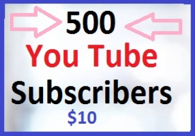 501+ You Tube Real Subscribers and 300 You Tube likes Safe & Non Drop