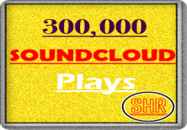 300,000 Soundcloud  Plays + 200 SoundCloud Like + 50 Reposts + 30 Comments
