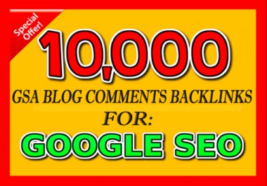Improve your Google rankings with 10,000 GSA Blog Comments Backlinks