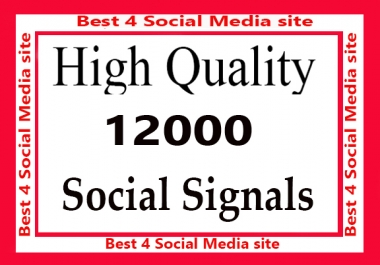 Best Instant 12000 high Quality Social Signals