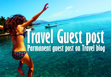 High Quality Travel Guest post with Backlink || Image || Article