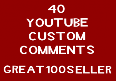 Super fast 40 YouTube custom comments