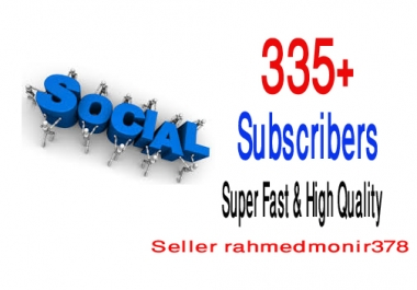 Wonderful Quick 335+ High-Quality Non-Drop Subscribers