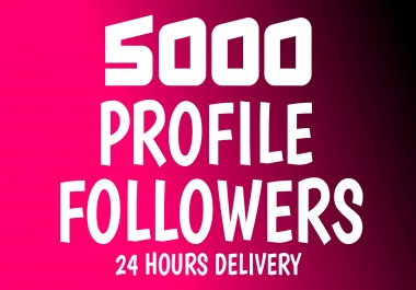 Add Fast 5000+ HIGH QUALITY Profile Followers