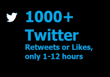 Very quick 1000+ Twit-ter Re-tweets or Likes or F. ollow  within 1-12hours