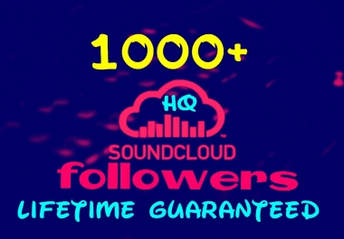 Add 1000+ Worldwide Super fast HQ Sound Cloud Service Instantly