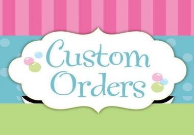 Any Custom Jobs for my customer