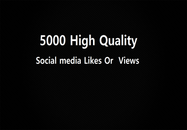 Instant Start 5000 HQ social media Likes Or views