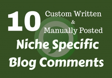 Manually Posted 10 Custom Written Niche Specific Blog Comments