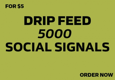 Drip-Feed 5000 Social Signals ,To Website Improving For 10 Days