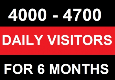 4000 - 4700 Daily visitors to your Website Within 6 Months