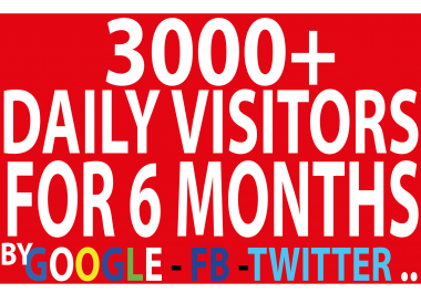3000+ Daily Visitors to Your website For 6 MONTHS BY Google Twitter Youtube and many more