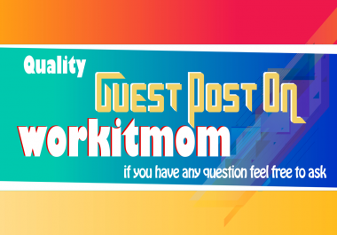 Write and publish guest post on workitmom.com DA48 dofollow