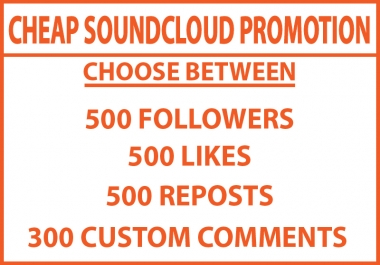 500 SoundCloud Followers Or 500 Likes Or 500 Reposts Or 300 Custom Comments