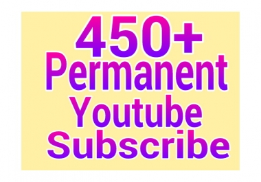 450+  YOU-TUBE SUB-SCRIBE permanent   with life time guarantee.