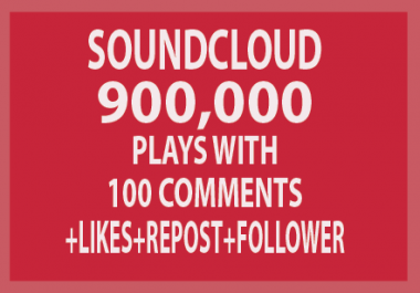 Add 900k Soundcloud plays 100 Likes 100 Followers 100 Repost and 100 Comments