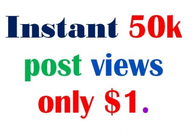 Get Instant 50K View  To Your Social Media Posts