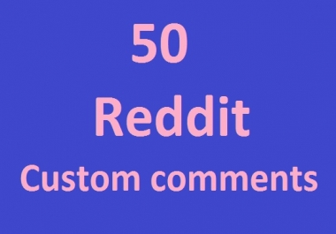 Instant get 50 Reddit Custom Comments very fast