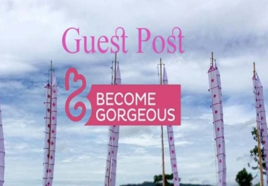 Publish A Guest Post On becomegorgeous. com with Dofollow google index backlink