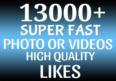 Add Super Instant 13000+ Highly Quality Social Post OR Photo Likes Safe and Stable
