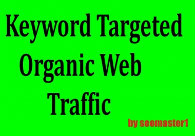 UNLIMITED keyword targeted and Country Targeted organic search traffic Guaranteed for 1 month