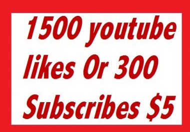 1500  youtube likes or 300  youtube subscribes
