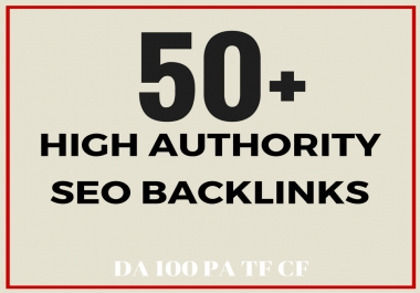 Create 50+ Topic Relevant High DA100 PA,TF SEO Backlinks, Skyrocket Your Ranking
