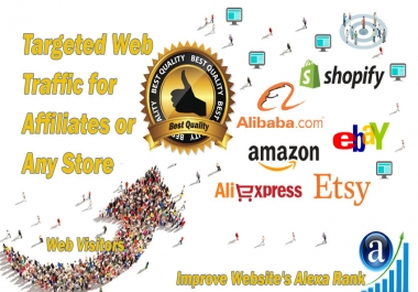 High quality web traffic for Affiliates, Amazon, eBay, Alibaba, AliExpress, Etsy or Shopify Store
