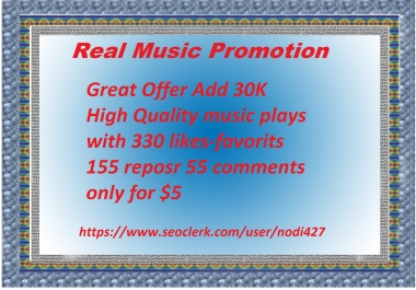 Music promotion 30K High Quality music plays with 330 likes-favorits 155 reposr 55 comments