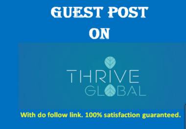 I can Make Live Or Publish Your Post On Thriveglobal.com