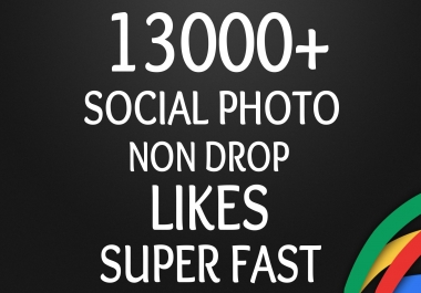 Start Instant 13000+ Photo Likes OR Views HQ Fast and Stable Lifetime