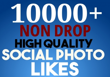Start Instant 10000+ Photo Likes OR Views HQ Fast and Stable Lifetime