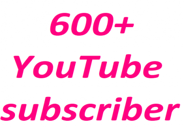 600+Youtube channel subscriber non drop guaranteed 12-24 hour in complete