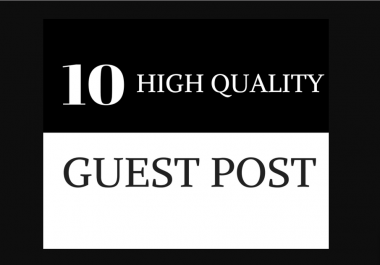 Publish 10 guest post on Above DA 55 websites with Dofollow Links