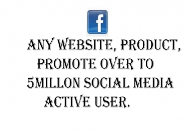 I Promote you any website, Apps, Book, Product, to over 5 Millons Active Social Media user