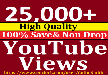 Instant 20,000 to 25,000 High Quality Utube Vie'ws Super Fast Speed