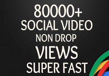 Start Instant 80000+  High Quality Social Video Views Fast and Stable Lifetime