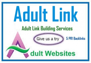 Add your link on my 5 website for AduIt linksfor 70 days
