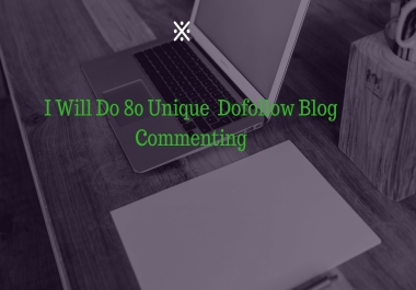 Do 80  Dofollow Blog Commenting in Only 10$