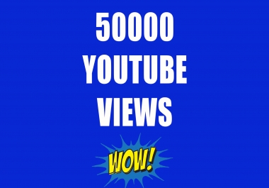 50000 Or 50K Or 50,000 High Quality YouTube Views with choice Extra service 1000, 2000, 3000, 5000, 10000, 15000, 20000, 25000, 40000 and 50,000, 50k, 100,000 100k, 200K, 300K, 500K, 1 Million for $35