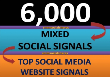6,000+ Mixed Seo Social Signals come from Top 3 social media sites