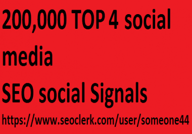 200,000 TOP 4 social media Real SEO Social Signals Pack