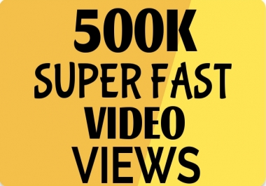 Add Super Instant 500K HQ Video Views