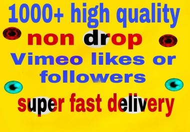 1000+ vimeo video likes or followers non drop with fast delivery