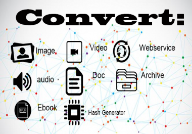 Convert Videos, Audios,Documents, Ebook, Webservice For You