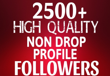 Add Fast 2500+ Profile Followers NON DROP and High Quality