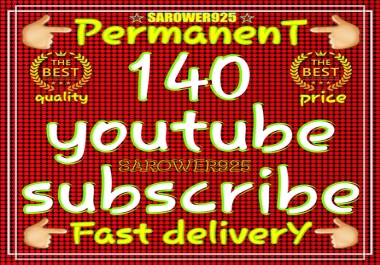 Permanent 140 Real and Active you_tube sub_scribers super fast delivery within 2 hours
