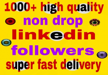 1000+  high quality  linkedin followers  non drop and fast delivery