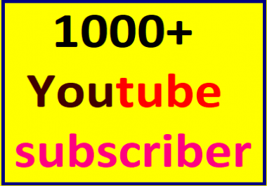 Never drop 1000+You'tube real & active channel subscriber Just