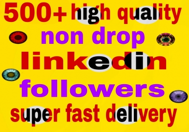 500+ high quality  linkedin followers non drop and   super fast delivery